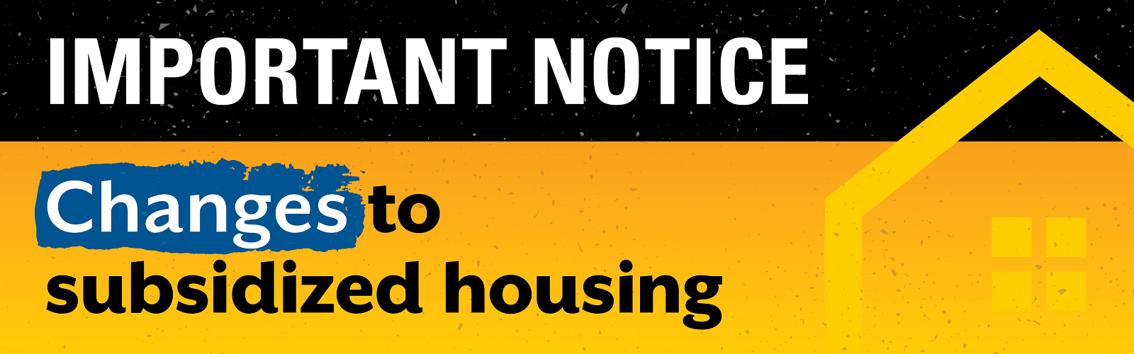 Graphic that says Important notice: changes to subsidized housing